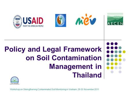 Policy and Legal Framework on Soil Contamination Management in Thailand Workshop on Strengthening Contaminated Soil Monitoring in Vietnam, 29-30 November.