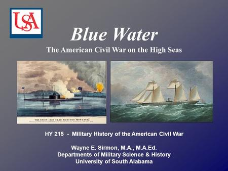 HY 215 - Military History of the American Civil War Wayne E. Sirmon, M.A., M.A.Ed. Departments of Military Science & History University of South Alabama.
