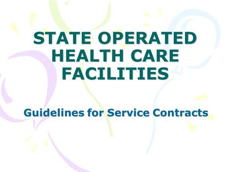 STATE <strong>OPERATED</strong> HEALTH CARE FACILITIES Guidelines for Service Contracts.