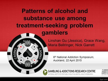 Patterns of alcohol and substance use among treatment-seeking problem gamblers Linshan Gu (Jessica), Grace Wang, Maria Bellringer, Nick Garrett 6 th National.