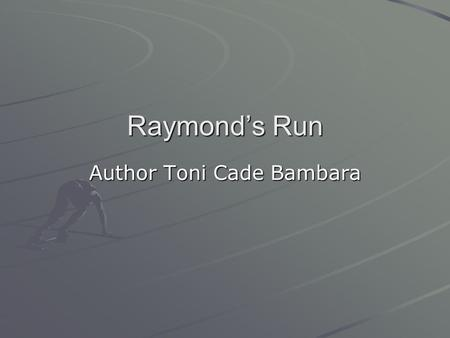"Raymond's Run Author Toni Cade Bambara. About the Author Toni Cade Bambara believed that authors ""are everyday people who write stories that come out."