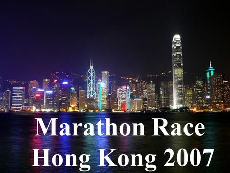 Marathon Race Hong Kong 2007. Ladies and gentlemen, today is 31 st December, 2007. Welcome to Marathon Race Hong Kong 2007. I'm Chris Wong, the host of.
