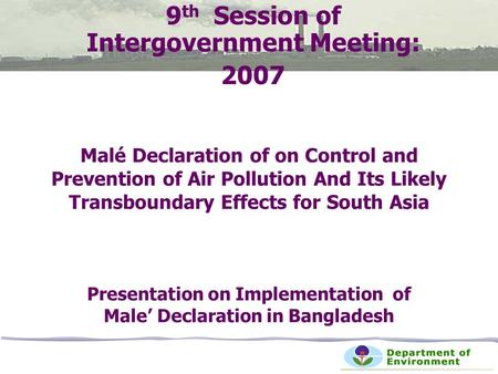 Malé Declaration of on Control and Prevention of Air <strong>Pollution</strong> And Its Likely Transboundary Effects for South Asia <strong>Presentation</strong> on Implementation of Male'