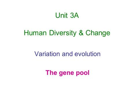 Unit 3A Human Diversity & Change Variation and evolution The gene pool.