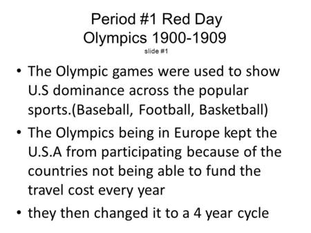 The Olympic games were used to show U.S dominance across the popular sports.(Baseball, Football, Basketball) The Olympics being in Europe kept the U.S.A.