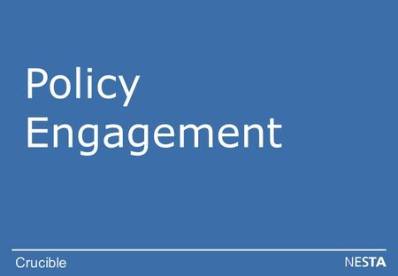 Crucible Policy Engagement. Crucible Policy Engagement - Objectives To demonstrate that your research can have a wider policy impact To give an insight.
