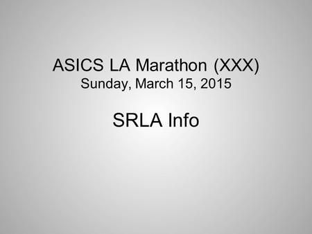 ASICS LA Marathon (XXX) Sunday, March 15, 2015 SRLA Info.