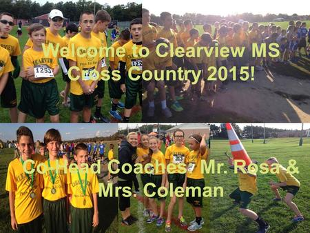 Welcome to Clearview MS Cross Country 2015! Co-Head Coaches: Mr. Rosa & Mrs. Coleman.