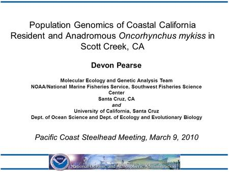 Population Genomics of Coastal California Resident and Anadromous Oncorhynchus mykiss in Scott Creek, CA Devon Pearse Molecular Ecology and Genetic Analysis.