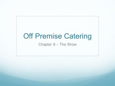 Off Premise Catering Chapter 8 – The Show. The Show Importance of Client Service Role of the Supervisor Table Setting Buffets and Food Stations Proper.