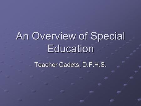 An Overview of Special Education Teacher Cadets, D.F.H.S.