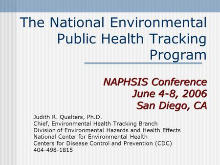 NAPHSIS Conference June 4-8, 2006 San Diego, CA The National Environmental Public Health Tracking Program NAPHSIS Conference June 4-8, 2006 San Diego,