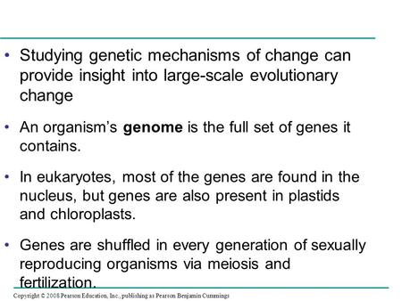 Copyright © 2008 Pearson Education, Inc., publishing as Pearson Benjamin Cummings Studying genetic mechanisms of change can provide insight into large-scale.