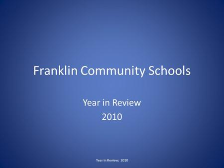 Franklin Community Schools Year in Review 2010 Year in Review: 2010.