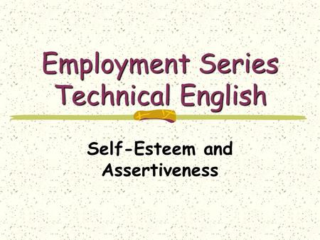 Employment Series Technical English Self-Esteem and Assertiveness.
