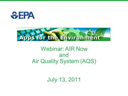 Webinar: AIR Now and Air Quality System (AQS) July 13, 2011.