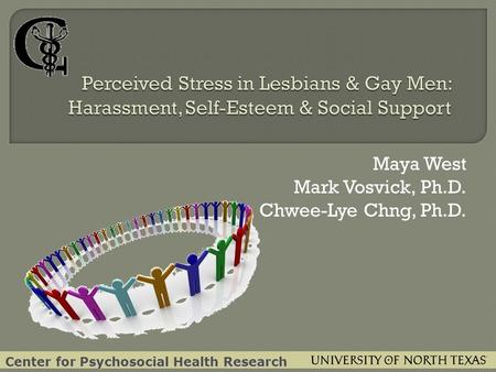 Maya West Mark Vosvick, Ph.D. Chwee-Lye Chng, Ph.D. Center for Psychosocial Health Research.