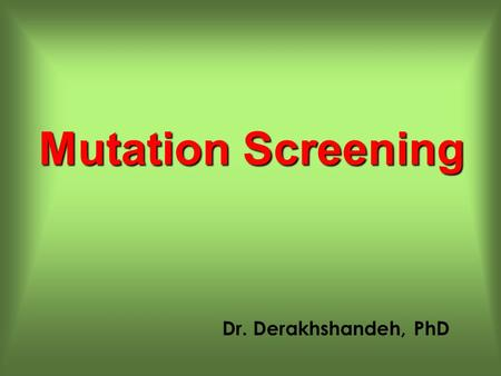 Dr. Derakhshandeh, PhD Mutation Screening. 2 TYPE OF MUTATIONS WHICH TECHNIQUES DETECT WHAT TYPE OF MUTATIONS In classical genetics, three types of mutations.