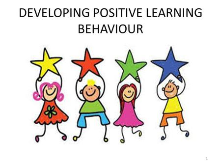 DEVELOPING POSITIVE LEARNING BEHAVIOUR 1. Together, we will explore : 2 Values and beliefs about behaviour Role models who demonstrate what works and.