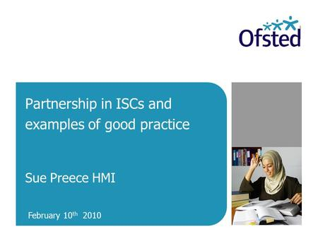 Partnership in ISCs and examples of good practice Sue Preece HMI February 10 th 2010.