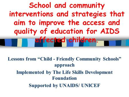 "School and community interventions and strategies that aim to improve the access and quality of education for AIDS affected children. Lessons from ""Child."