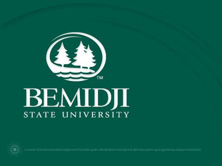A member of the Minnesota State Colleges and Universities system, Bemidji State University is an affirmative action, equal opportunity employer and educator.