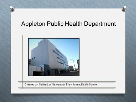 Appleton Public Health Department Created by: Selina Lor, Samantha, Brian Jones, Kaitlin Squire.