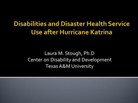 Laura M. Stough, Ph.D Center on Disability and Development Texas A&M University.