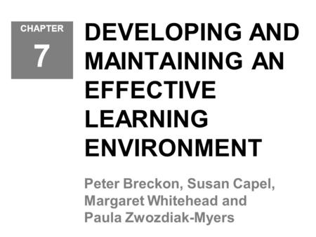 DEVELOPING AND MAINTAINING AN EFFECTIVE LEARNING ENVIRONMENT Peter Breckon, Susan Capel, Margaret Whitehead and Paula Zwozdiak-Myers CHAPTER 7.