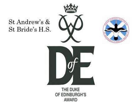 St Andrew's & St Bride's H.S.. The DofE is an Award's program which gives you the chance to do something completely new and improve on things you're already.