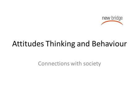 Attitudes Thinking and Behaviour Connections with society.