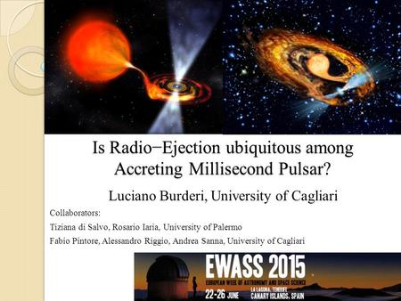 Is Radio−Ejection ubiquitous among Accreting Millisecond Pulsar? Luciano Burderi, University of Cagliari Collaborators: Tiziana di Salvo, Rosario Iaria,