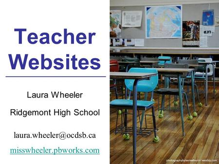 Teacher Websites Laura Wheeler Ridgemont High School misswheeler.pbworks.com photographybylaurawheeler.weebly.com.