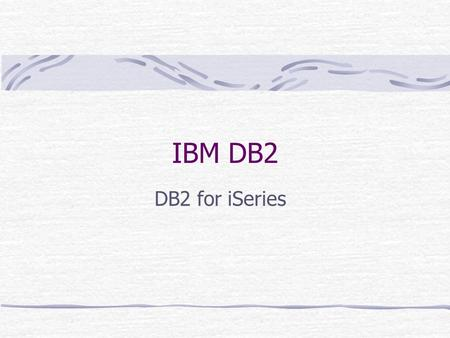 IBM DB2 DB2 for iSeries. Jiangping Wang IBM DB2 for iSeries IBM DB2 Family z/OS, i5/OS, Linux/Unix/Windows IBM DB2 for LUW V9.7 IBM DB2 for iSeries V5R4.