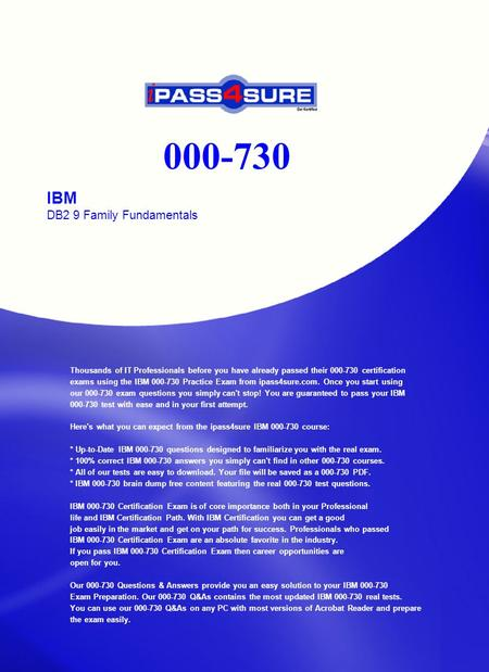000-730 IBM DB2 9 Family Fundamentals Thousands of IT Professionals before you have already passed their 000-730 certification exams using the IBM 000-730.