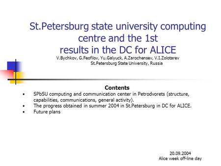 St.Petersburg state university computing centre and the 1st results in the DC for ALICE V.Bychkov, G.Feofilov, Yu.Galyuck, A.Zarochensev, V.I.Zolotarev.