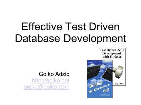 Effective Test Driven Database Development Gojko Adzic
