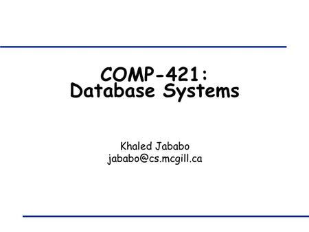 COMP-421: Database Systems Khaled Jababo
