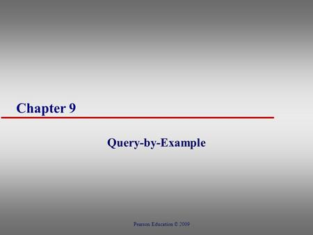 Chapter 9 Query-by-Example Pearson Education © 2009.
