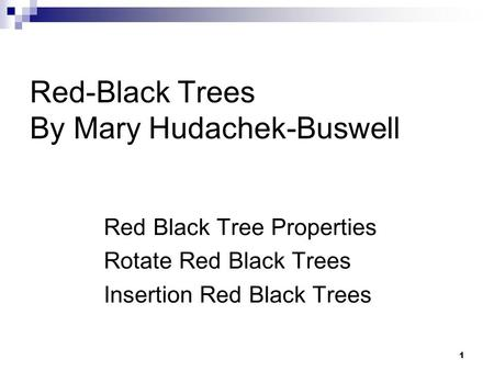 1 Red-Black Trees By Mary Hudachek-Buswell Red Black Tree Properties Rotate Red Black Trees Insertion Red Black Trees.