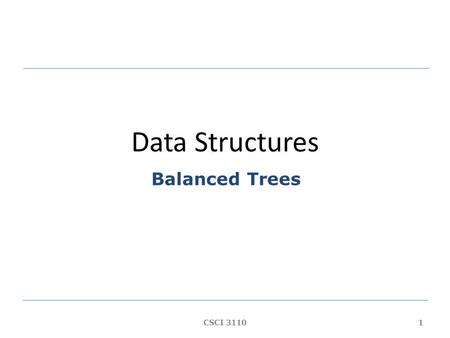 Data Structures Balanced Trees 1CSCI 3110. Outline  Balanced Search Trees 2-3 Trees 2-3-4 Trees Red-Black Trees 2CSCI 3110.