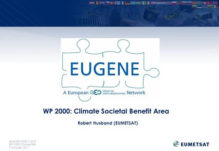 EUM/SIR/VWG/11/012 WP 2000: Climate SBA 9 October 2011 WP 2000: Climate Societal Benefit Area Robert Husband (EUMETSAT)