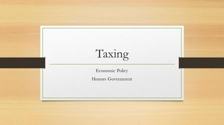 Taxing Economic Policy Honors Government. Tax Philosophy & Viewpoints What is the role of government in people's lives? This is the central question in.