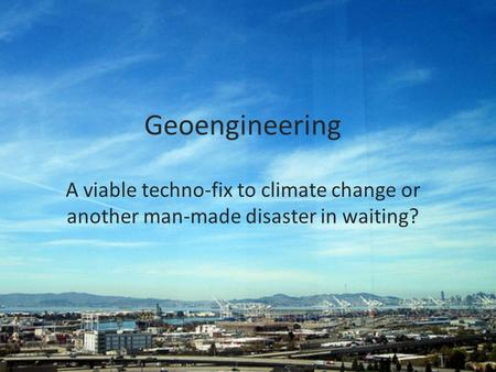 Geoengineering A viable techno-fix to climate change or another man-made disaster in waiting?