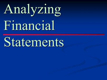 Analyzing Financial Statements. Financial Statements enhance the decision making ability and offer a means to assess the status of a business. They are.