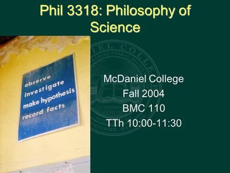 Phil 3318: Philosophy of Science McDaniel College Fall 2004 BMC 110 TTh 10:00-11:30.