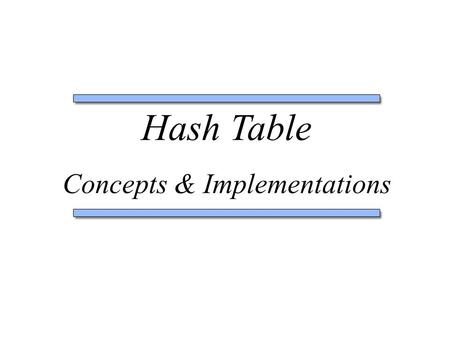 Hash Table Concepts & Implementations. Sorting by theory Hash Table Concepts Implementation.