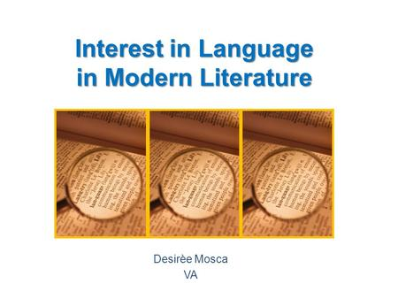 Interest in Language in Modern Literature Desirèe Mosca VA.