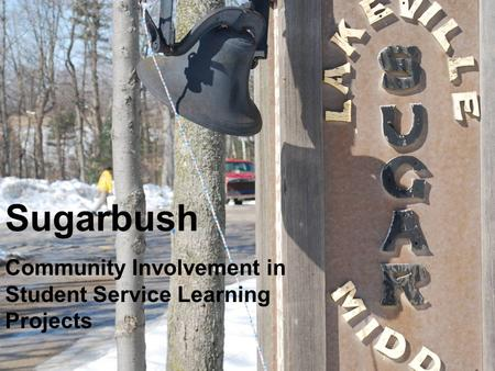 Sugarbush Community Involvement in Student Service Learning Projects.