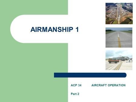 AIRMANSHIP 1 ACP 34 AIRCRAFT OPERATION Part 2. Areas beyond the end of runways are provided for accidental or emergency use by aircraft. These areas are.